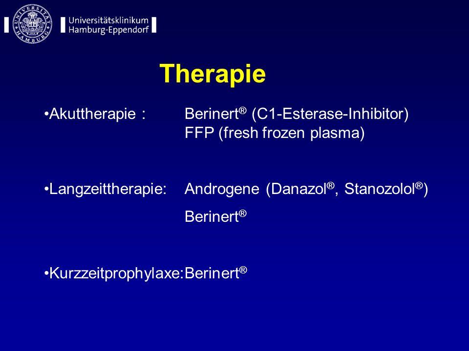 Therapie Akuttherapie : Berinert® (C1-Esterase-Inhibitor) FFP (fresh frozen plasma) Langzeittherapie: Androgene (Danazol®, Stanozolol®)