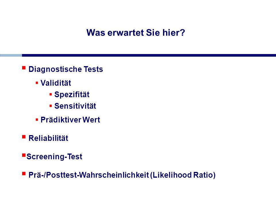 Was erwartet Sie hier Diagnostische Tests Validität Spezifität