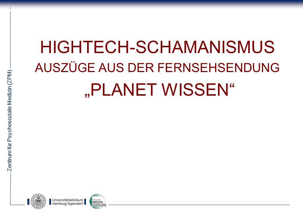 "HIGHTECH-SCHAMANISMUS ""PLANET WISSEN"