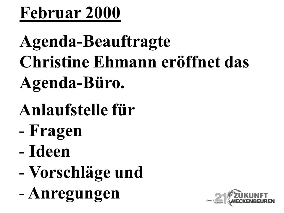 Februar 2000 Agenda-Beauftragte. Christine Ehmann eröffnet das. Agenda-Büro. Anlaufstelle für. Fragen.