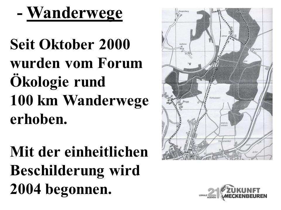 - Wanderwege Seit Oktober 2000 wurden vom Forum Ökologie rund