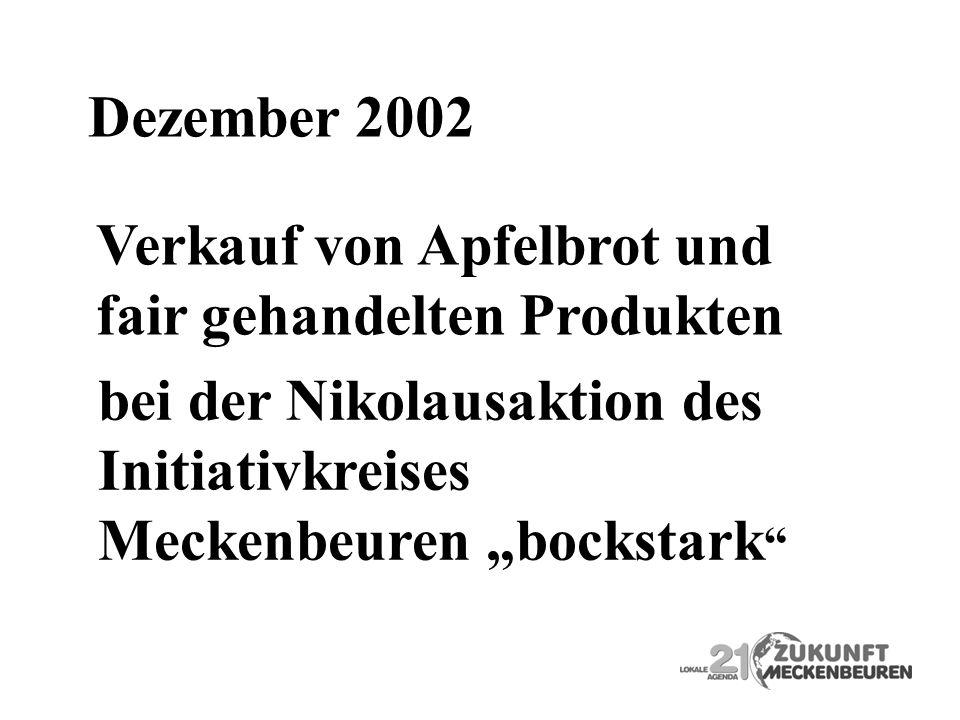 Dezember 2002 Verkauf von Apfelbrot und. fair gehandelten Produkten. bei der Nikolausaktion des. Initiativkreises.