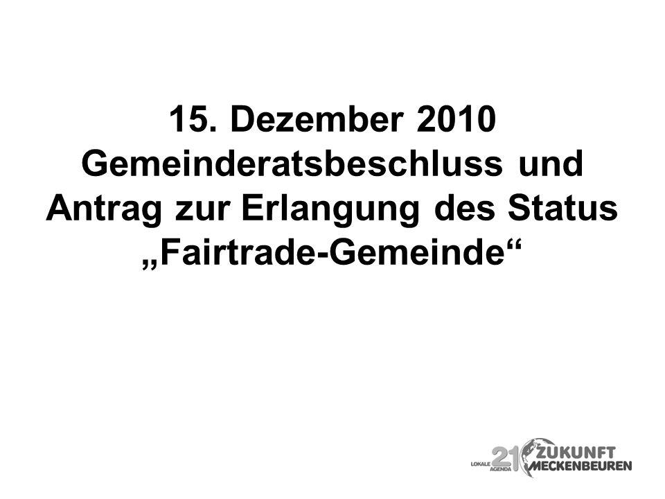 """15. Dezember 2010 Gemeinderatsbeschluss und Antrag zur Erlangung des Status """"Fairtrade-Gemeinde"""