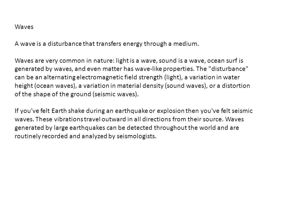 WavesA wave is a disturbance that transfers energy through a medium.