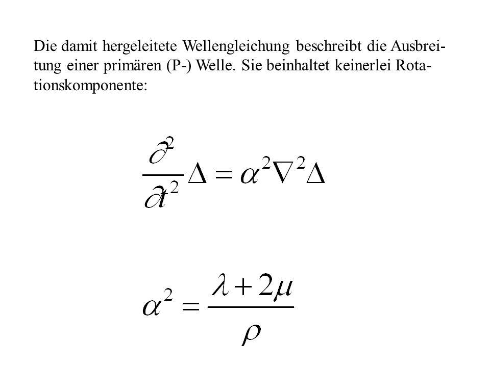 Die damit hergeleitete Wellengleichung beschreibt die Ausbrei- tung einer primären (P-) Welle.