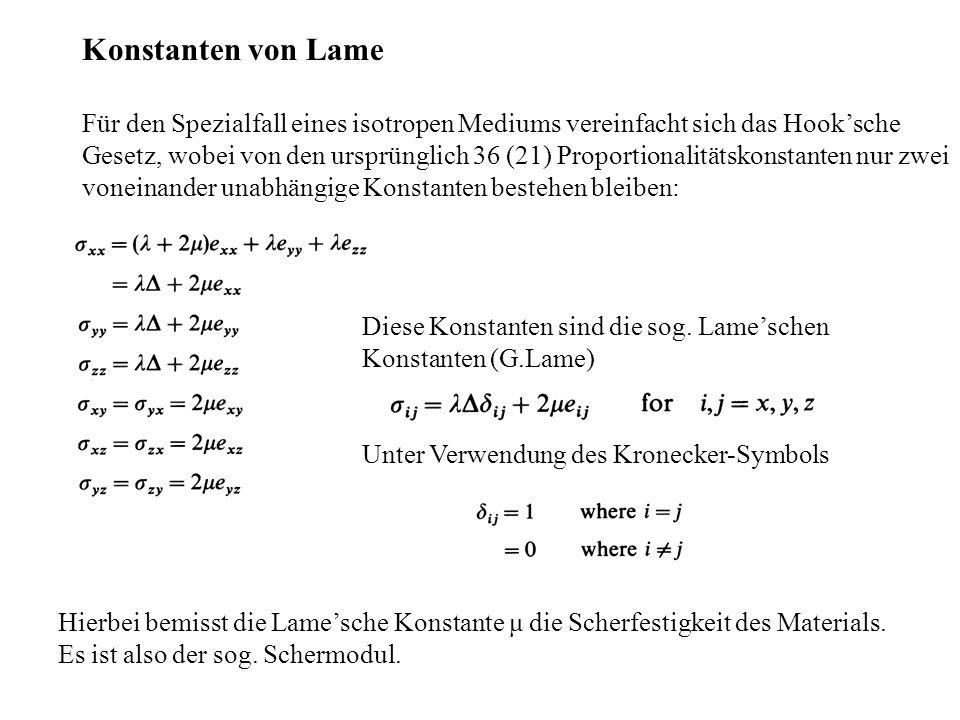 Konstanten von Lame Für den Spezialfall eines isotropen Mediums vereinfacht sich das Hook'sche.