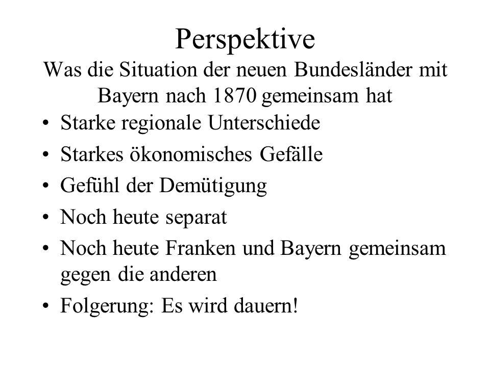 Perspektive Was die Situation der neuen Bundesländer mit Bayern nach 1870 gemeinsam hat