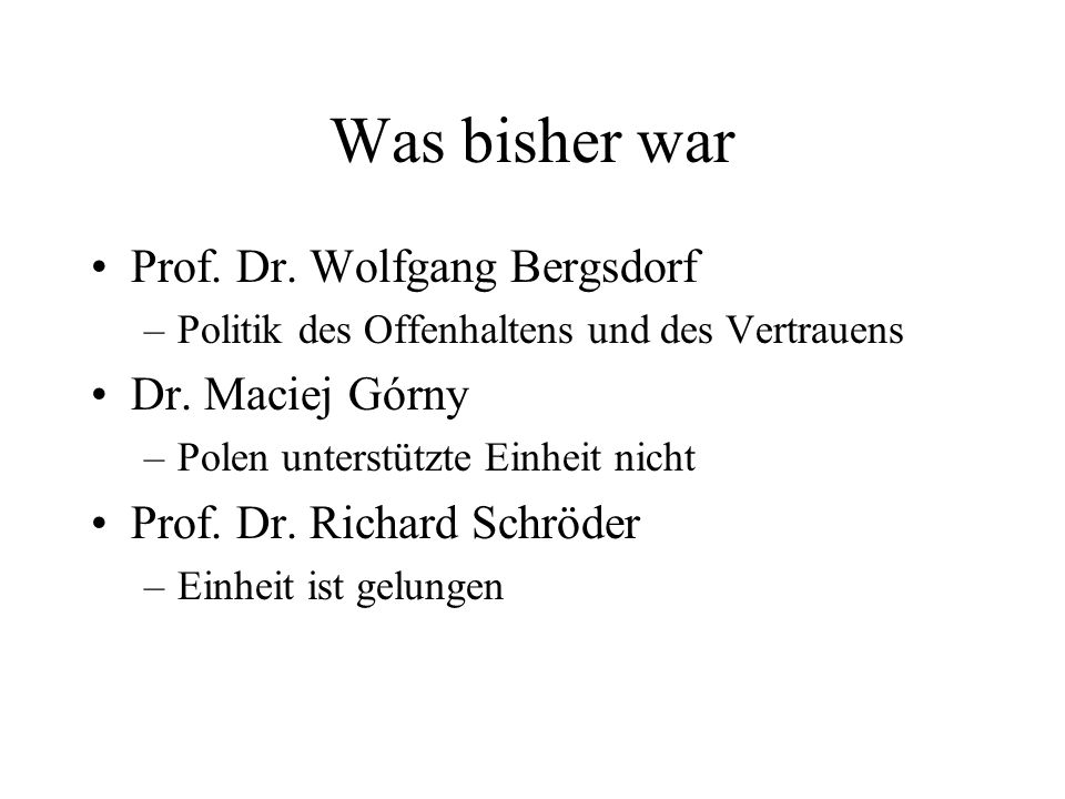Was bisher war Prof. Dr. Wolfgang Bergsdorf Dr. Maciej Górny