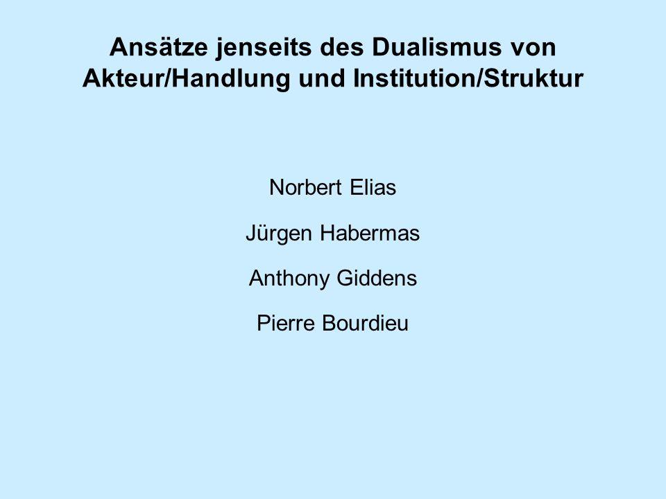 Ansätze jenseits des Dualismus von Akteur/Handlung und Institution/Struktur