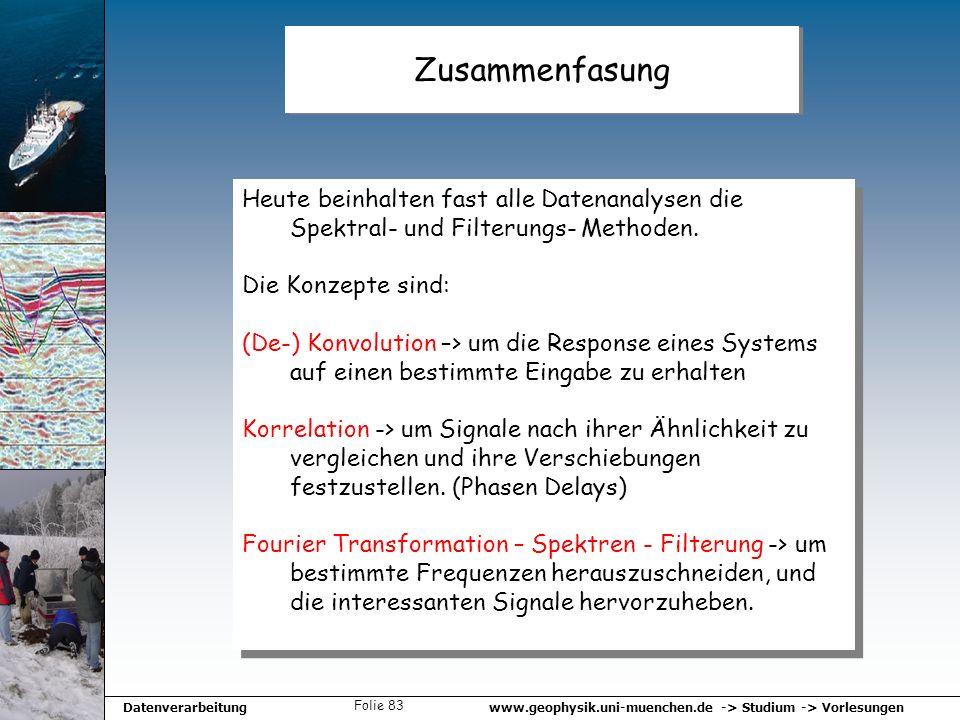 Zusammenfasung Heute beinhalten fast alle Datenanalysen die Spektral- und Filterungs- Methoden. Die Konzepte sind: