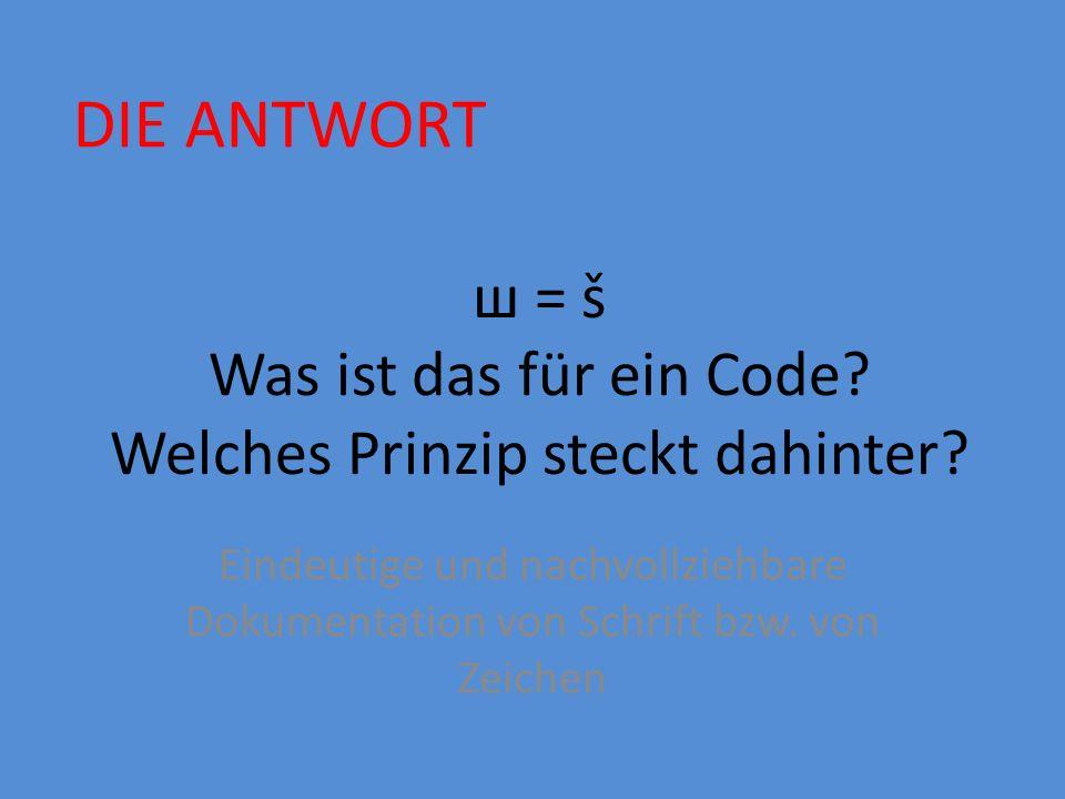 ш = š Was ist das für ein Code Welches Prinzip steckt dahinter