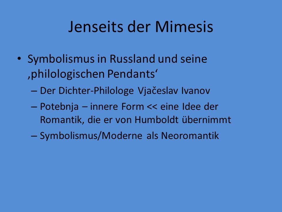 Jenseits der Mimesis Symbolismus in Russland und seine 'philologischen Pendants' Der Dichter-Philologe Vjačeslav Ivanov.