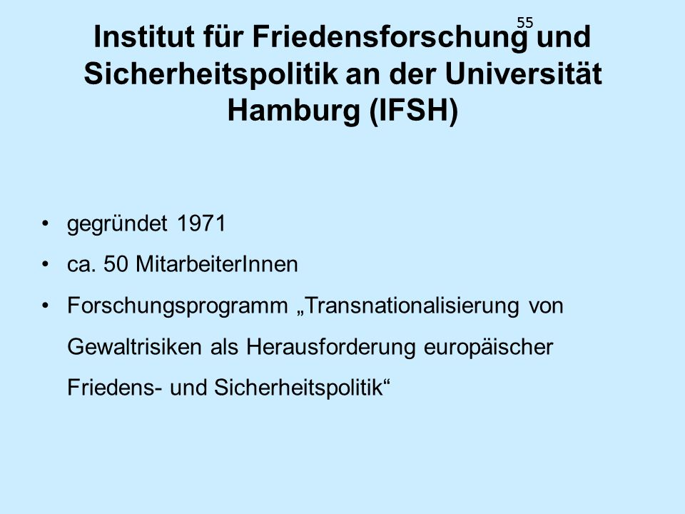 55Institut für Friedensforschung und Sicherheitspolitik an der Universität Hamburg (IFSH) gegründet 1971.