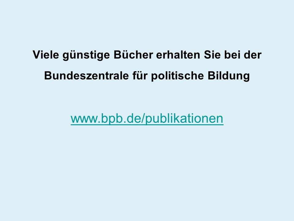 Viele günstige Bücher erhalten Sie bei der Bundeszentrale für politische Bildung www.bpb.de/publikationen