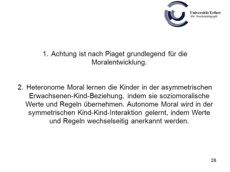 Achtung ist nach Piaget grundlegend für die Moralentwicklung.