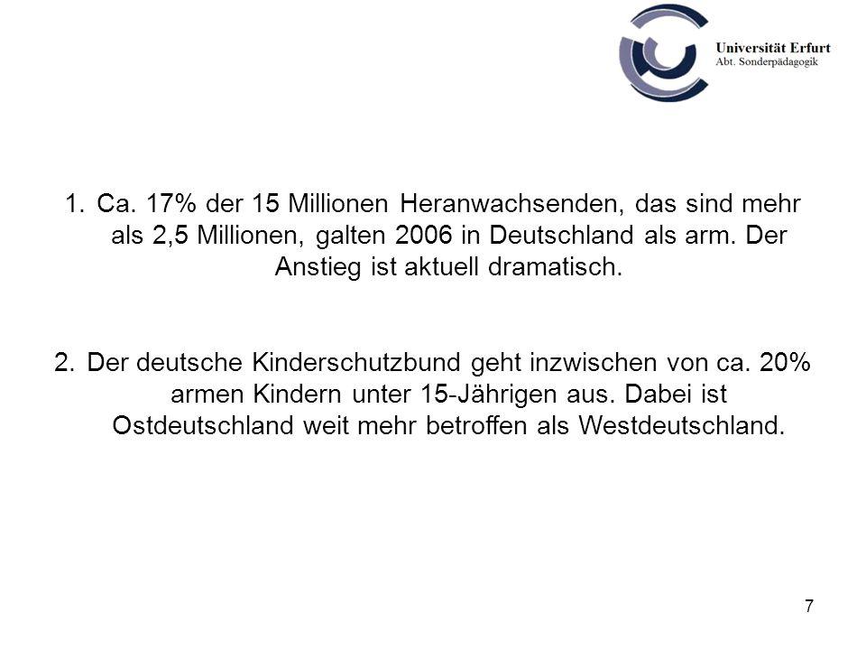 Ca. 17% der 15 Millionen Heranwachsenden, das sind mehr als 2,5 Millionen, galten 2006 in Deutschland als arm. Der Anstieg ist aktuell dramatisch.