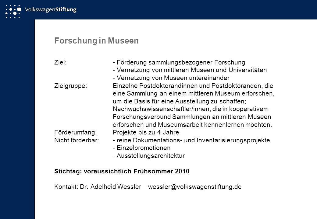 Forschung in Museen Ziel: - Förderung sammlungsbezogener Forschung