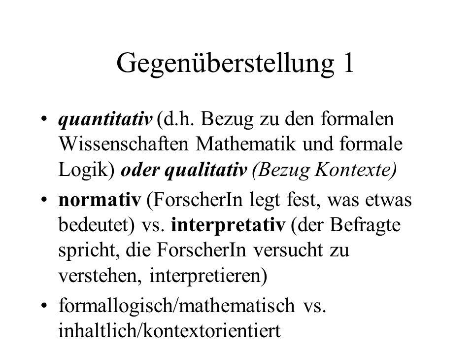 Gegenüberstellung 1 quantitativ (d.h. Bezug zu den formalen Wissenschaften Mathematik und formale Logik) oder qualitativ (Bezug Kontexte)