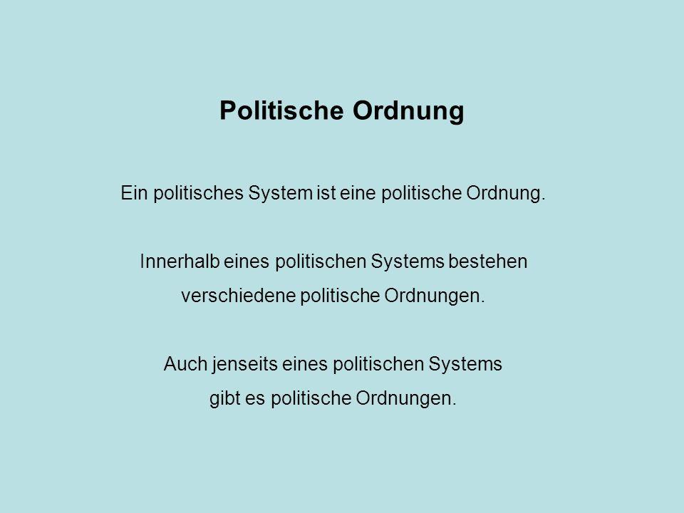 Politische Ordnung Ein politisches System ist eine politische Ordnung.