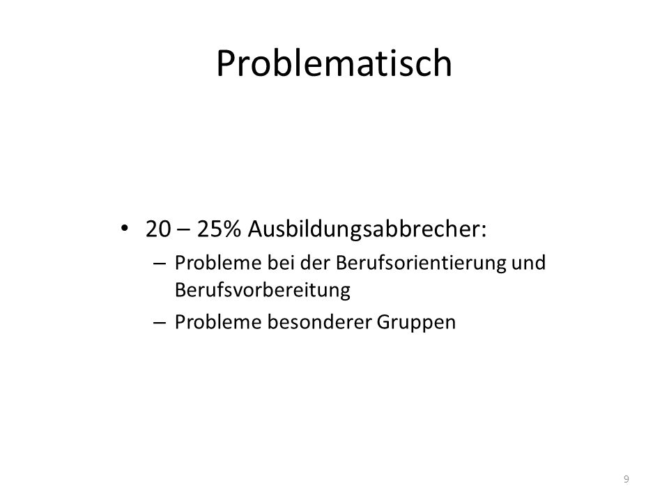 Problematisch 20 – 25% Ausbildungsabbrecher: