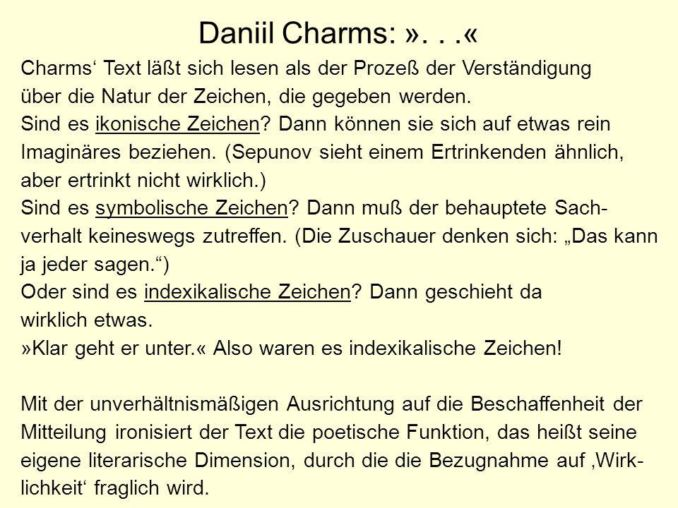 Daniil Charms: ». . .« Charms' Text läßt sich lesen als der Prozeß der Verständigung. über die Natur der Zeichen, die gegeben werden.
