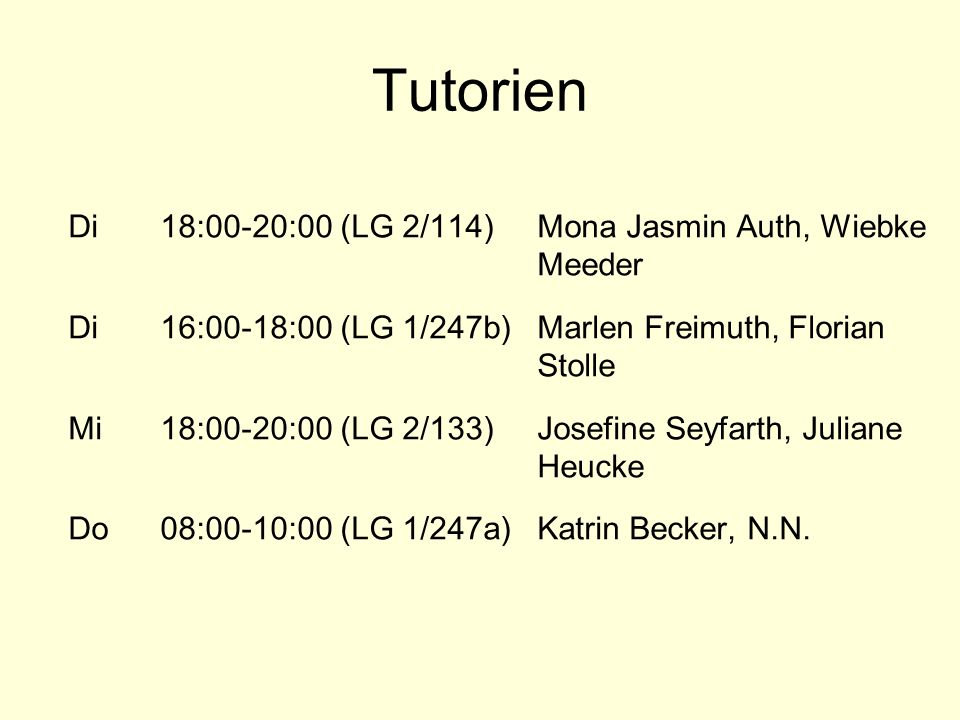 Tutorien Di 18:00-20:00 (LG 2/114) Mona Jasmin Auth, Wiebke Meeder