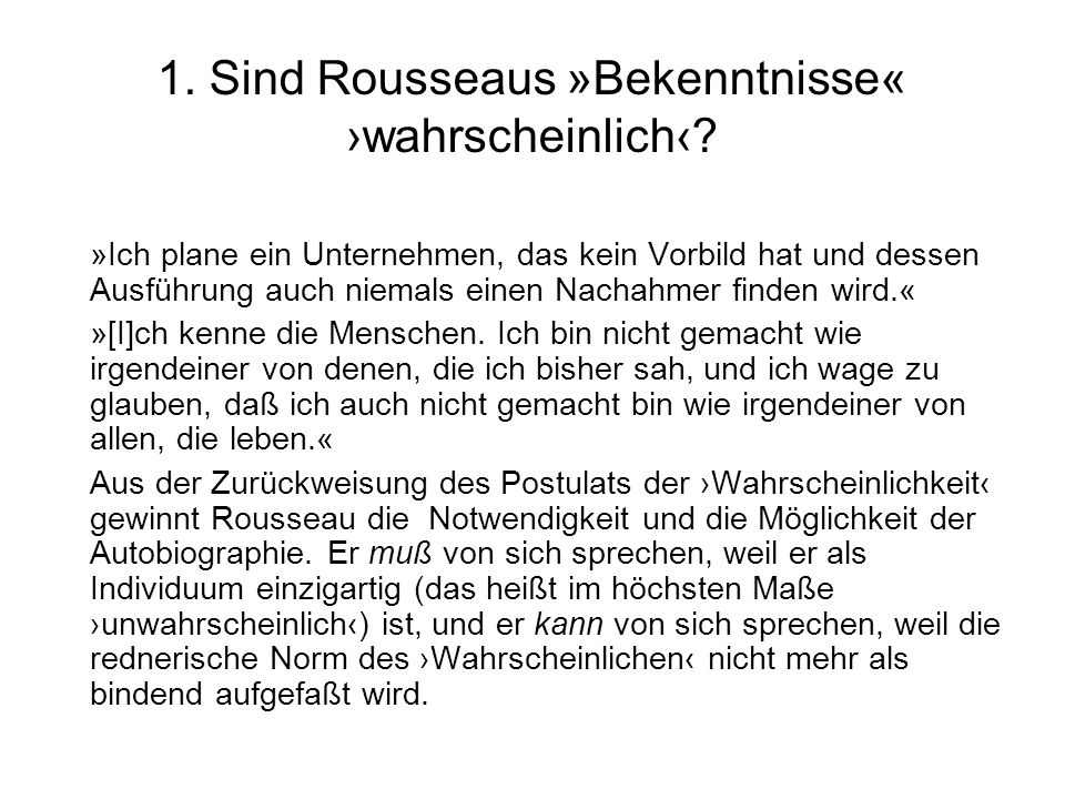 1. Sind Rousseaus »Bekenntnisse« ›wahrscheinlich‹