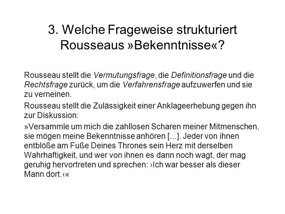 3. Welche Frageweise strukturiert Rousseaus »Bekenntnisse«