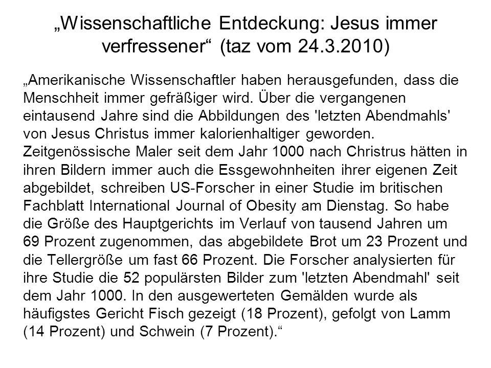 """""""Wissenschaftliche Entdeckung: Jesus immer verfressener (taz vom 24.3.2010)"""
