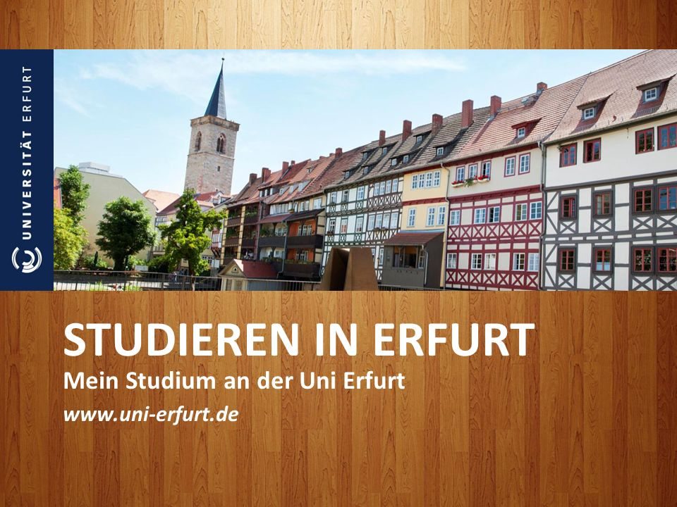 STUDIEREN IN ERFURT Mein Studium an der Uni Erfurt