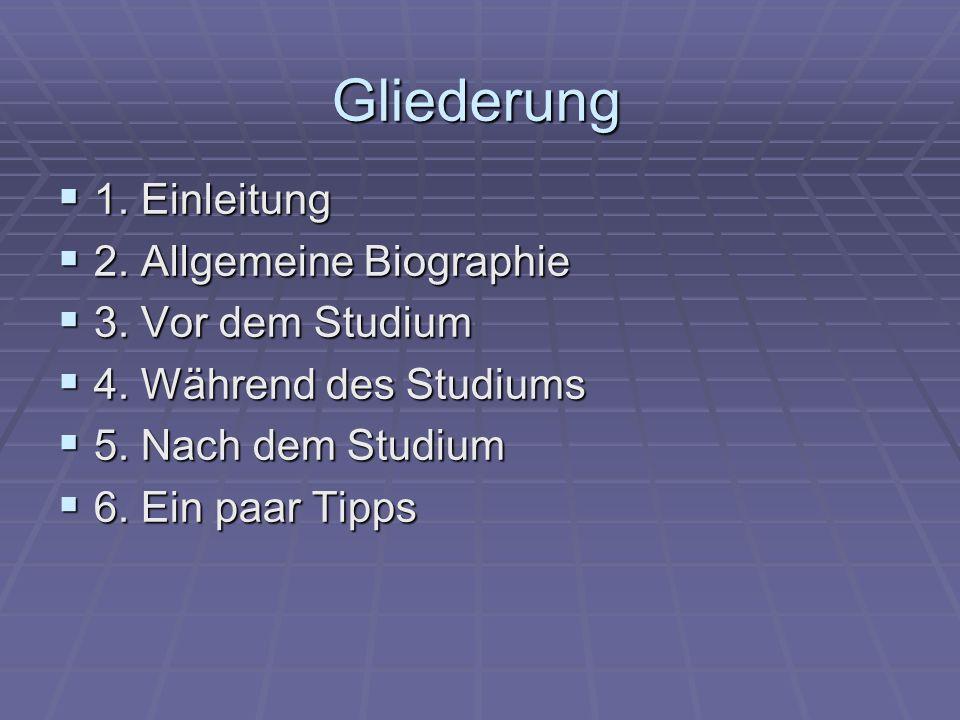 Gliederung 1. Einleitung 2. Allgemeine Biographie 3. Vor dem Studium