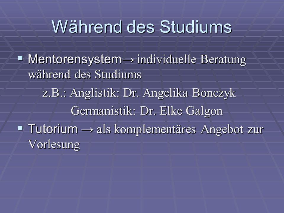 Während des Studiums Mentorensystem→ individuelle Beratung während des Studiums. z.B.: Anglistik: Dr. Angelika Bonczyk.