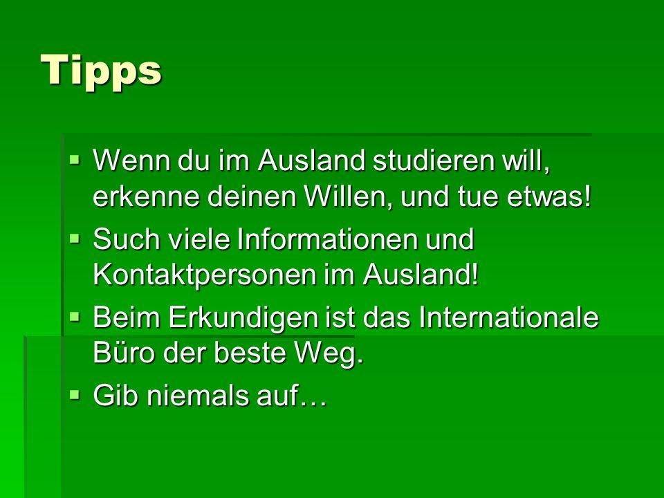 Tipps Wenn du im Ausland studieren will, erkenne deinen Willen, und tue etwas! Such viele Informationen und Kontaktpersonen im Ausland!
