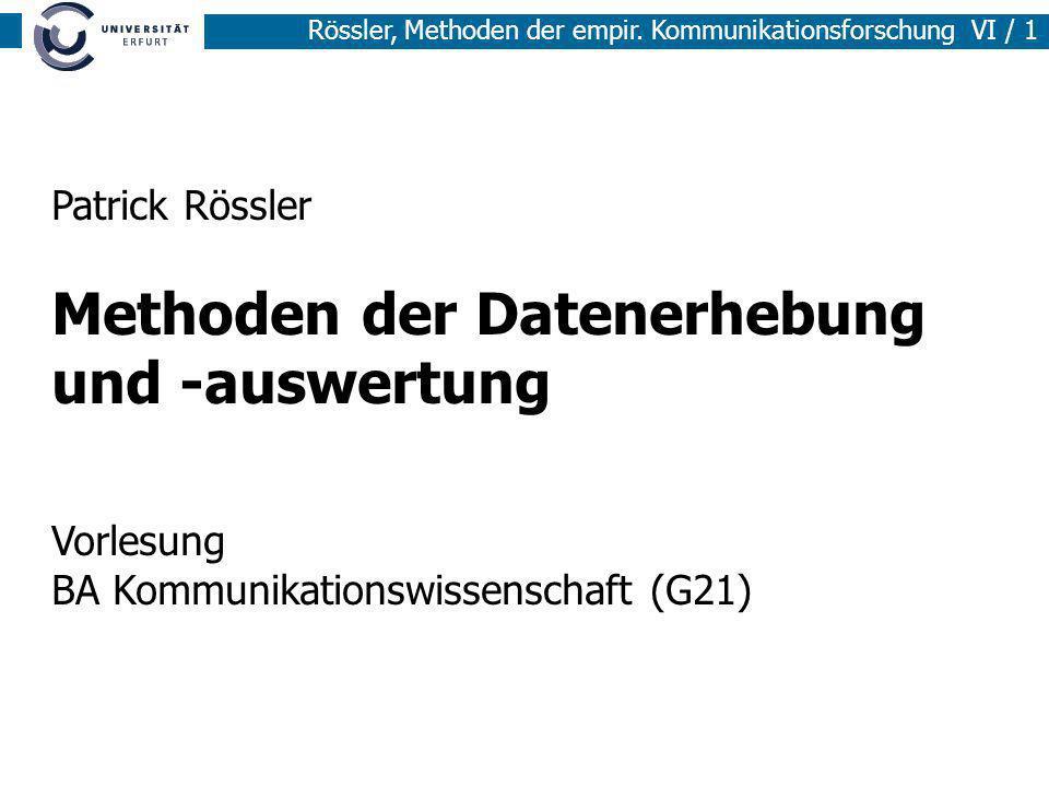 Patrick Rössler Methoden der Datenerhebung und -auswertung Vorlesung BA Kommunikationswissenschaft (G21)