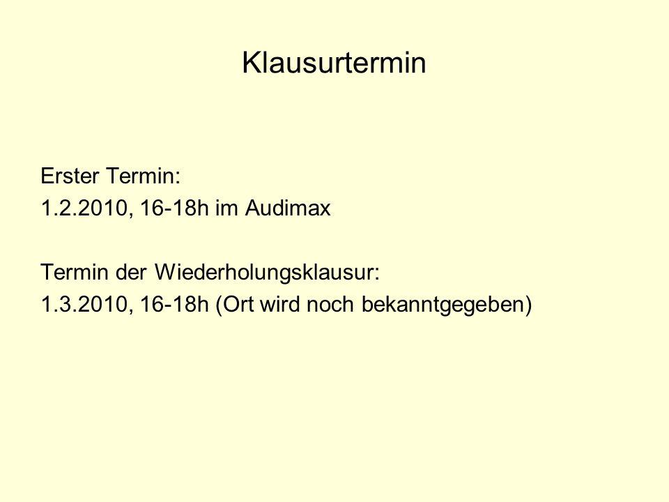 Klausurtermin Erster Termin: 1.2.2010, 16-18h im Audimax