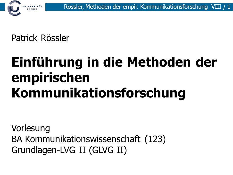 Patrick Rössler Einführung in die Methoden der empirischen Kommunikationsforschung Vorlesung BA Kommunikationswissenschaft (123) Grundlagen-LVG II (GLVG II)