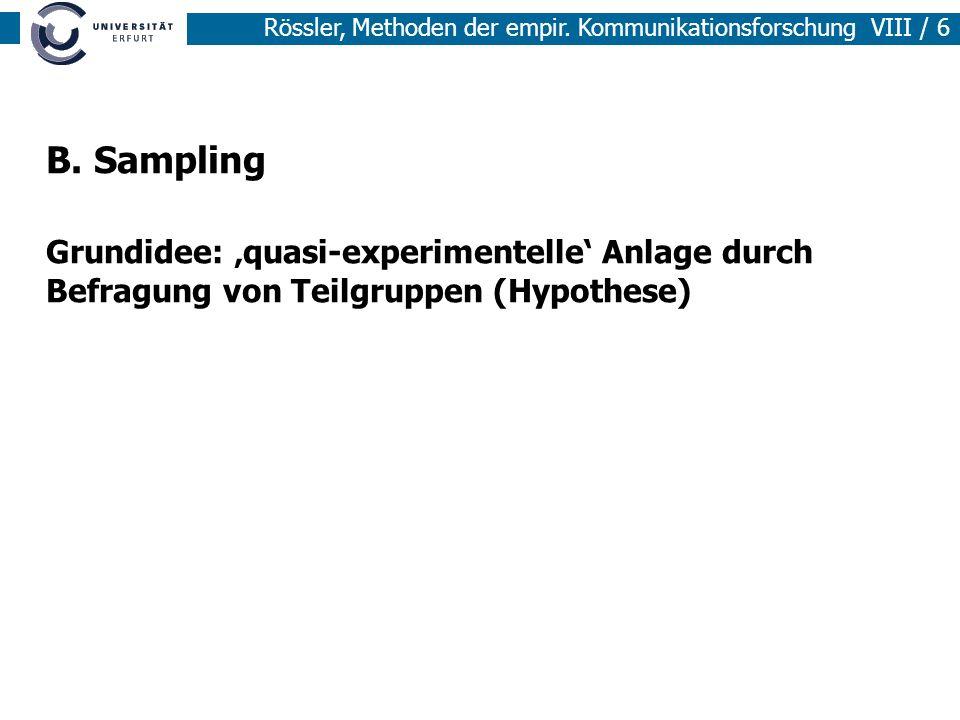 B. Sampling Grundidee: 'quasi-experimentelle' Anlage durch Befragung von Teilgruppen (Hypothese)