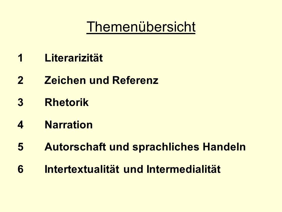 Themenübersicht 1 Literarizität 2 Zeichen und Referenz 3 Rhetorik