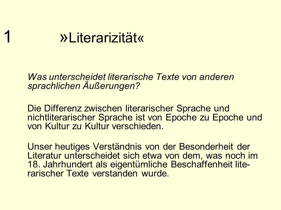 1 »Literarizität« Was unterscheidet literarische Texte von anderen sprachlichen Äußerungen