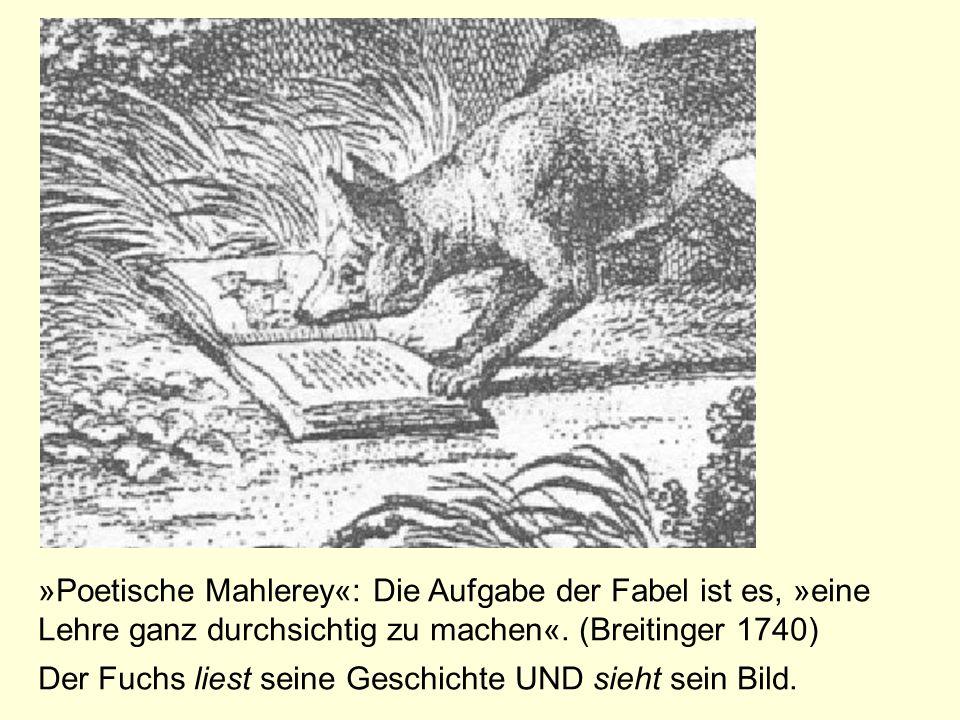 »Poetische Mahlerey«: Die Aufgabe der Fabel ist es, »eine Lehre ganz durchsichtig zu machen«. (Breitinger 1740)