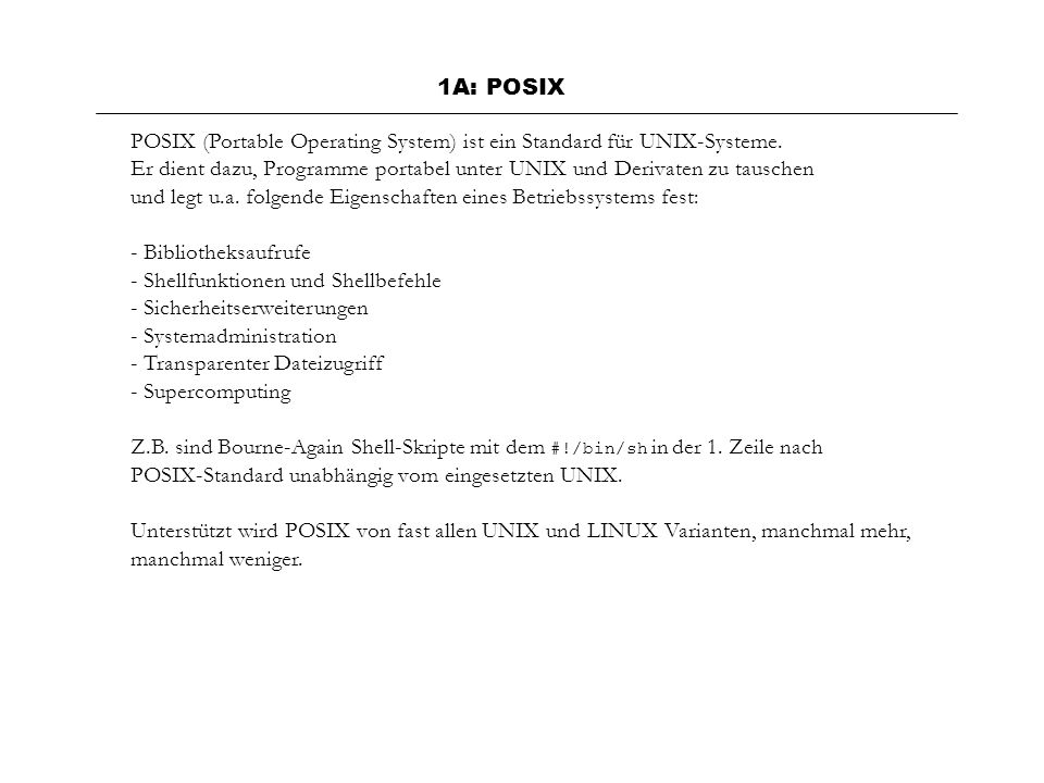 1A: POSIX POSIX (Portable Operating System) ist ein Standard für UNIX-Systeme.