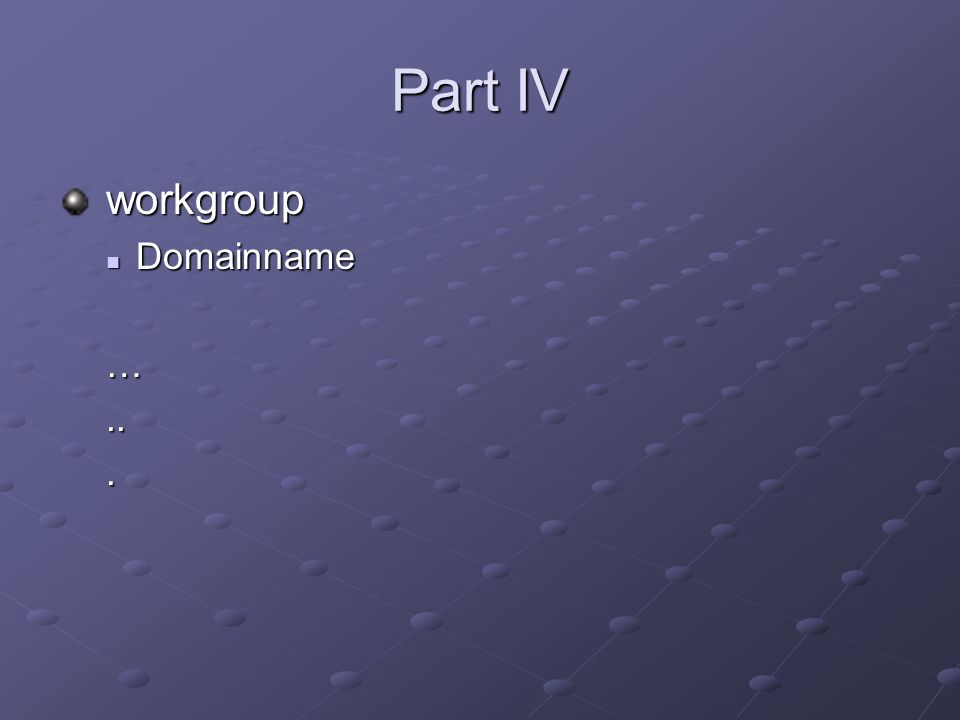 Part IV workgroup Domainname … .. .
