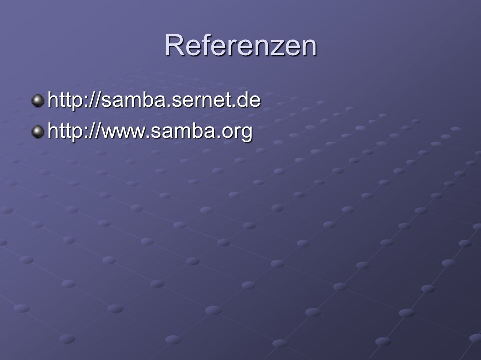 Referenzen http://samba.sernet.de http://www.samba.org