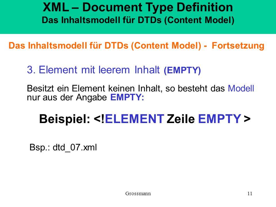 Beispiel: <!ELEMENT Zeile EMPTY > Bsp.: dtd_07.xml