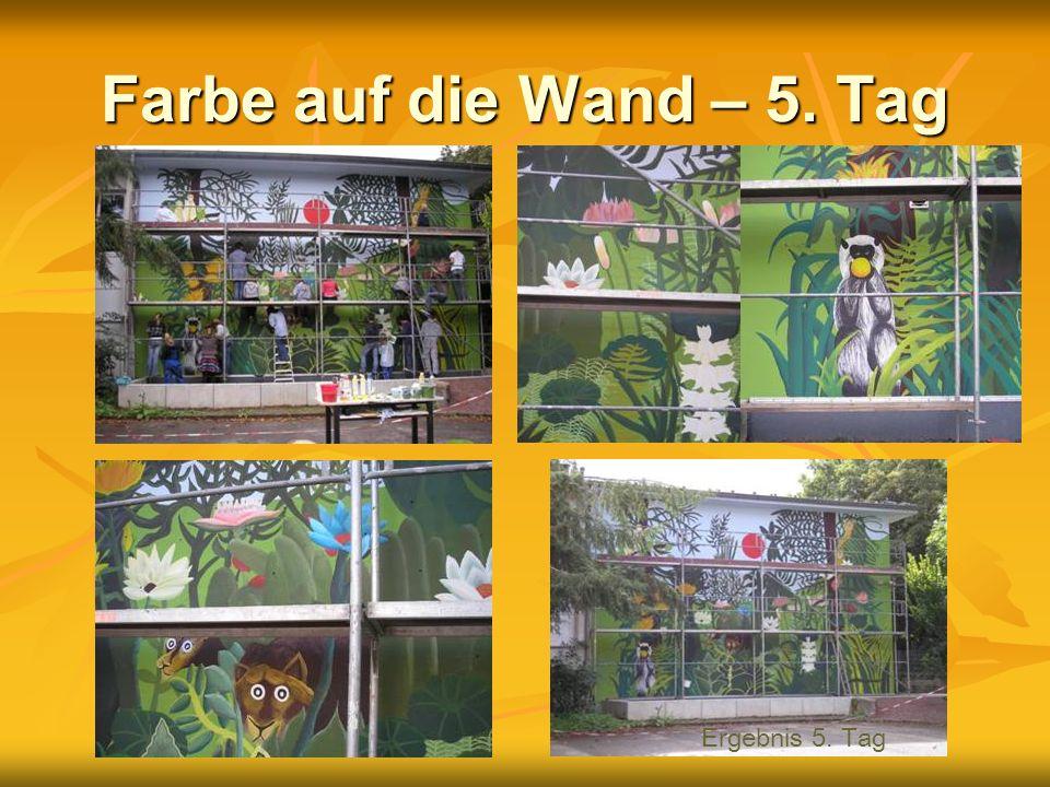 Farbe auf die Wand – 5. Tag Ergebnis 5. Tag