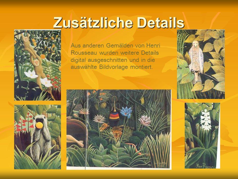 Zusätzliche Details Aus anderen Gemälden von Henri Rousseau wurden weitere Details digital ausgeschnitten und in die auswählte Bildvorlage montiert.