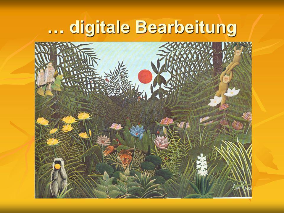 … digitale Bearbeitung