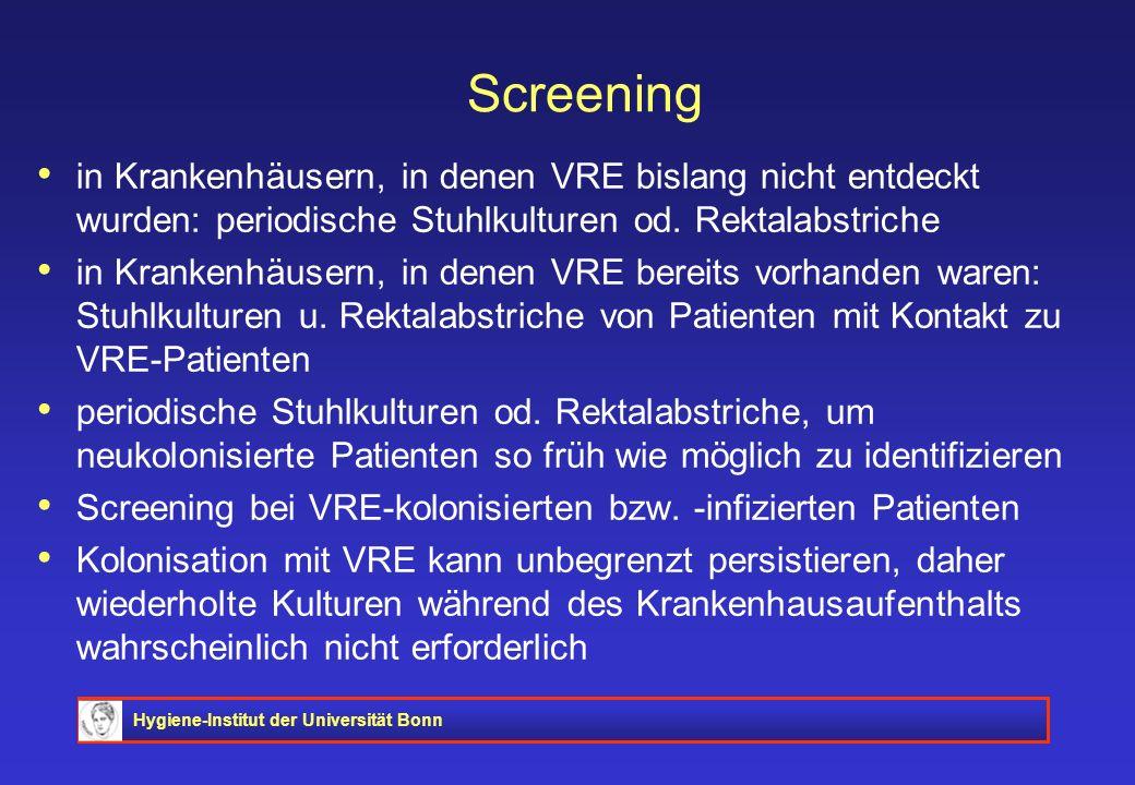 Screening in Krankenhäusern, in denen VRE bislang nicht entdeckt wurden: periodische Stuhlkulturen od. Rektalabstriche.