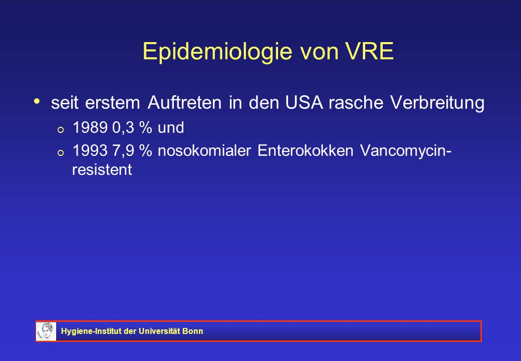 Epidemiologie von VRE seit erstem Auftreten in den USA rasche Verbreitung. 1989 0,3 % und.