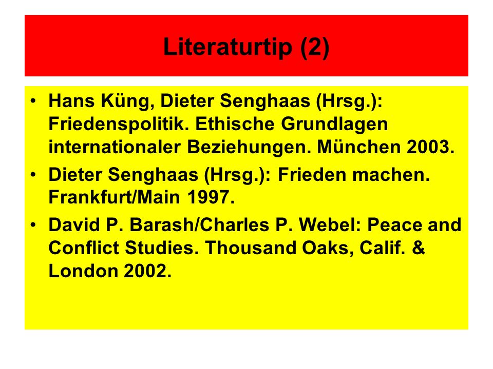 Literaturtip (2) Hans Küng, Dieter Senghaas (Hrsg.): Friedenspolitik. Ethische Grundlagen internationaler Beziehungen. München 2003.